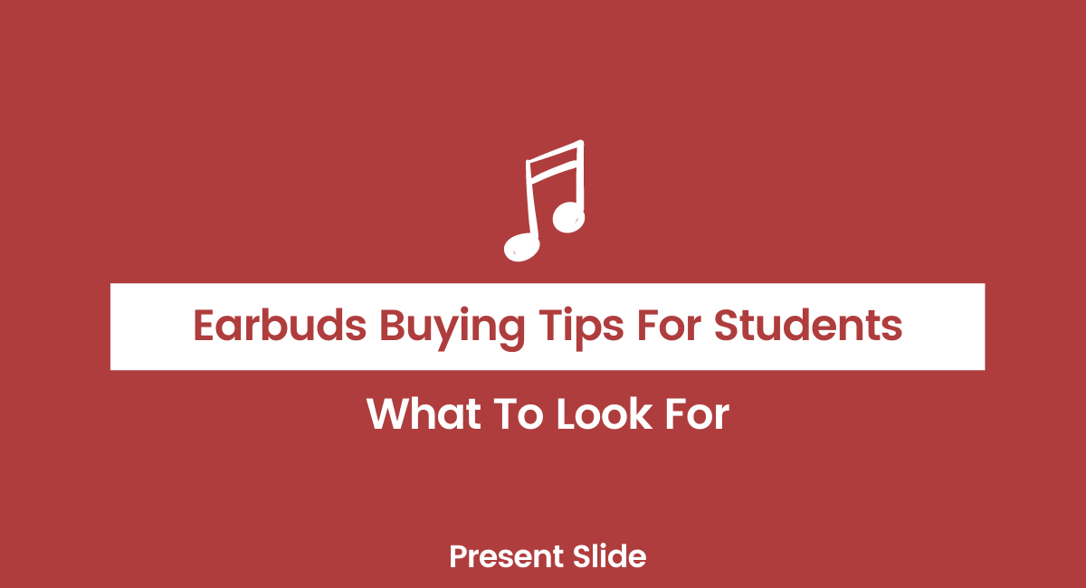 Earbuds Buying Tips For Students